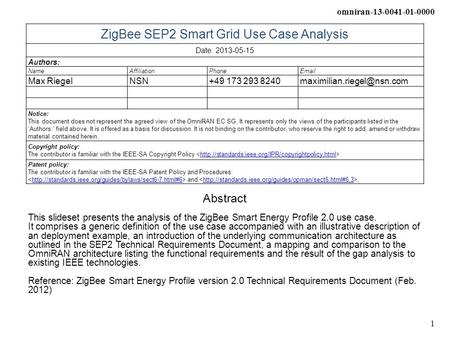 Omniran-13-0041-01-0000 1 ZigBee SEP2 Smart Grid Use Case Analysis Date: 2013-05-15 Authors: NameAffiliationPhone Max RiegelNSN+49 173 293