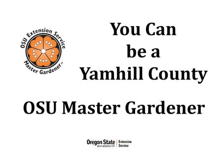 You Can be a Yamhill County OSU Master Gardener. Learn…
