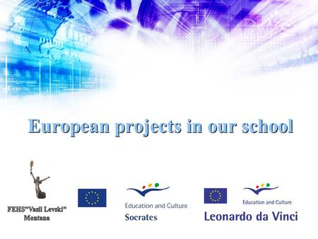 European projects in our school. Socrates – Comenius projects.