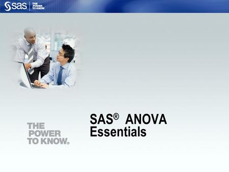 SAS ® ANOVA Essentials. 2 List the components of a SAS program. Open an existing SAS program and run it. Objectives.
