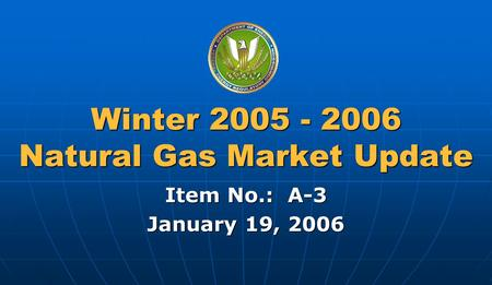 Federal Energy Regulatory Commission Winter 2005 - 2006 Natural Gas Market Update Item No.: A-3 January 19, 2006.