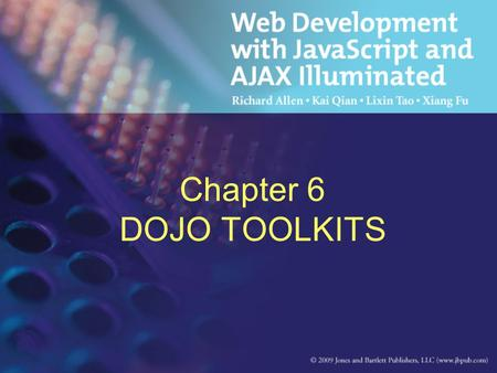 Chapter 6 DOJO TOOLKITS. Objectives Discuss XML DOM Discuss JSON Discuss Ajax Response in XML, HTML, JSON, and Other Data Type.