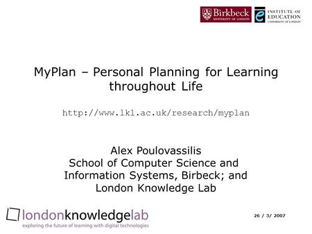 26 / 3/ 2007 MyPlan – Personal Planning for Learning throughout Life  Alex Poulovassilis School of Computer Science.