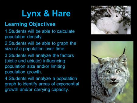 Lynx & Hare Learning Objectives 1.Students will be able to calculate population density. 2.Students will be able to graph the size of a population over.