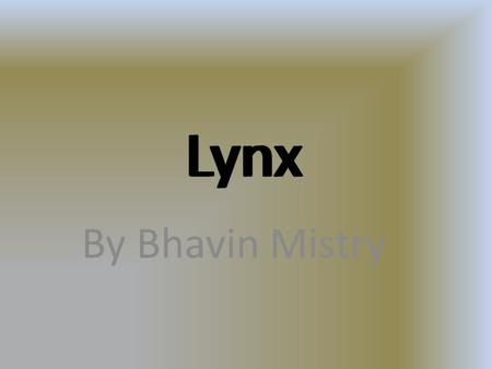 Lynx By Bhavin Mistry Lynx. Structural Adaptations Lynx One structural adaptation of the lynx is snowshoe paws. This is an important because the lynx's.