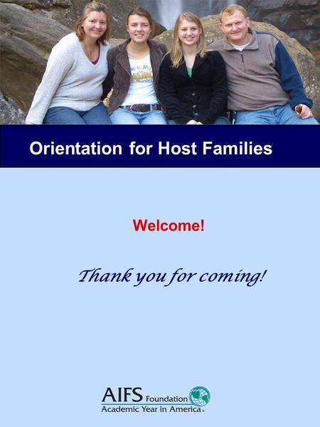 Orientation for Host Families Welcome! Thank you for coming!