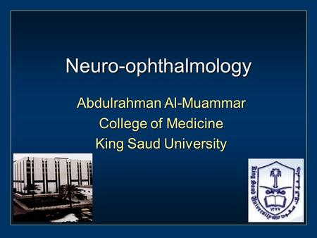 Neuro-ophthalmology Abdulrahman Al-Muammar College of Medicine King Saud University.