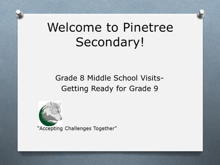 "Welcome to Pinetree Secondary! Grade 8 Middle School Visits- Getting Ready for Grade 9 ""Accepting Challenges Together"""