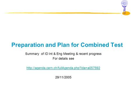 Preparation and Plan for Combined Test Summary of ID Int & Eng Meeting & recent progress For details see