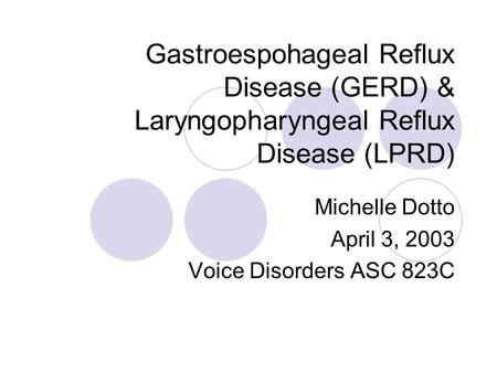 Michelle Dotto April 3, 2003 Voice Disorders ASC 823C