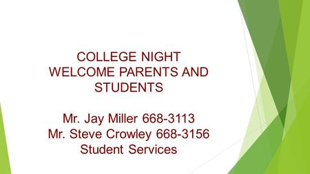 COLLEGE NIGHT WELCOME PARENTS AND STUDENTS Mr. Jay Miller 668-3113 Mr. Steve Crowley 668-3156 Student Services.