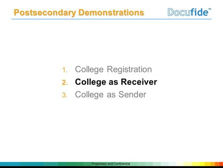 Proprietary and Confidential 1. College Registration 2. College as Receiver 3. College as Sender Postsecondary Demonstrations.
