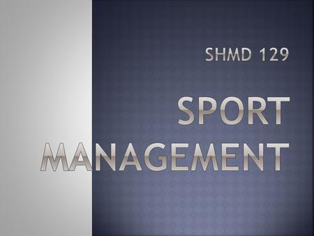 PART 1 – INTRODUCTION TO SPORT MANAGEMENT Sports are a big part of world economies. The number of Sport Managers has increased over the years.