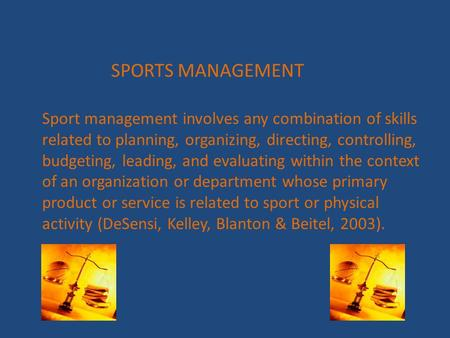 SPORTS MANAGEMENT Sport management involves any combination of skills related to planning, organizing, directing, controlling, budgeting, leading, and.