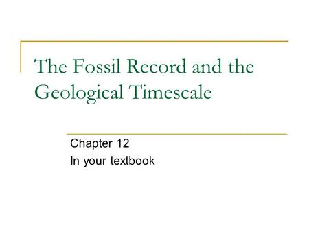 The Fossil Record and the Geological Timescale
