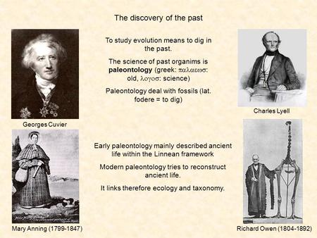 The discovery of the past Georges Cuvier Charles Lyell To study evolution means to dig in the past. The science of past organims is paleontology (greek: