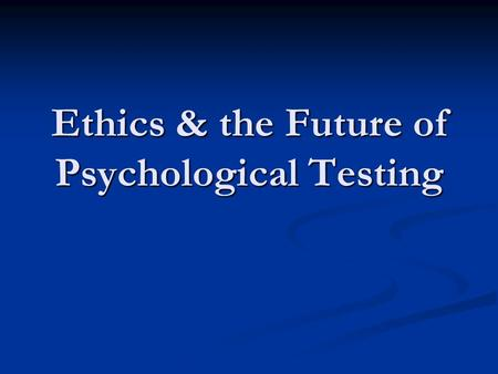 Ethics & the Future of Psychological Testing. Problems with Testing.