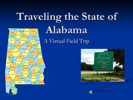 Traveling the State of Alabama A Virtual Field Trip Image Courtesy of Jim Teresco.