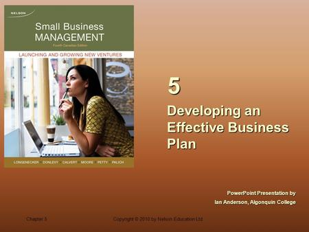 Chapter 5Copyright © 2010 by Nelson Education Ltd. Developing an Effective Business Plan 5 PowerPoint Presentation by Ian Anderson, Algonquin College.