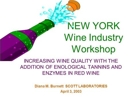 NEW YORK Wine Industry Workshop INCREASING WINE QUALITY WITH THE ADDITION OF ENOLOGICAL TANNINS AND ENZYMES IN RED WINE Diana M. Burnett SCOTT LABORATORIES.