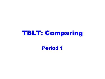 TBLT: Comparing Period 1. Greetings How are you? How's the weather? Where are you from?