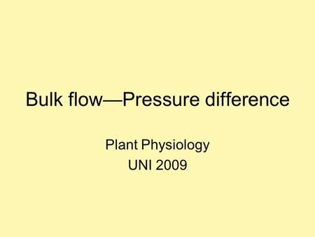 Bulk flow—Pressure difference Plant Physiology UNI 2009.