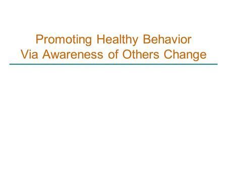 Promoting Healthy Behavior Via Awareness of Others Change.