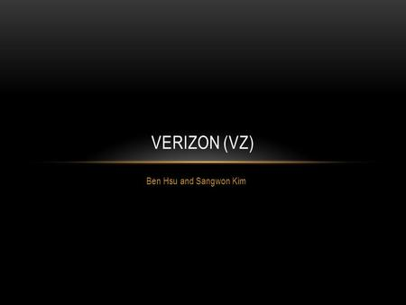 Ben Hsu and Sangwon Kim VERIZON (VZ). RECOMMENDATION Buy at current price (~35-36) Sell at around 42.