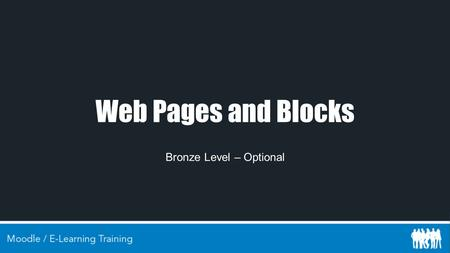 Web Pages and Blocks Bronze Level – Optional. Contents Creating Web Pages Creating Blocks Ideas for Blocks Embedding content from other sites.