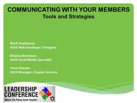 COMMUNICATING WITH YOUR MEMBERS Tools and Strategies  Mark Huelskamp  ASSE Web Developer / Designer  Brianna Breshears  ASSE Social Media Specialist.
