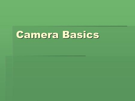 Camera Basics. What is a camera?  A light-tight box with a hole in it  What does the hole do?  Allows the light to come into the camera and expose.