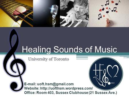 Healing Sounds of Music University of Toronto   Website:  Office: Room 403, Sussex Clubhouse (21.