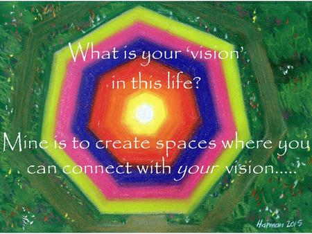 ©2015 Harman Scott What is your 'vision' in this life? Mine is to create spaces where you can connect with your vision.....