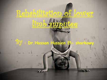 Rehabilitation of lower limb amputee By : Dr