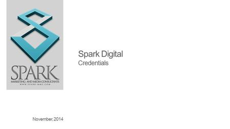Spark Digital Credentials November, 2014. 2 Presentation by SPARK Marketing & Media Consultants 2 SPARK Digital a fully fledged online advertising agency.