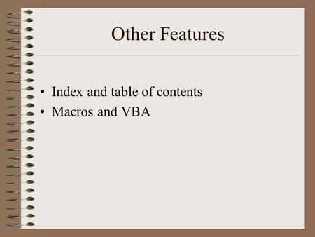 Other Features Index and table of contents Macros and VBA.