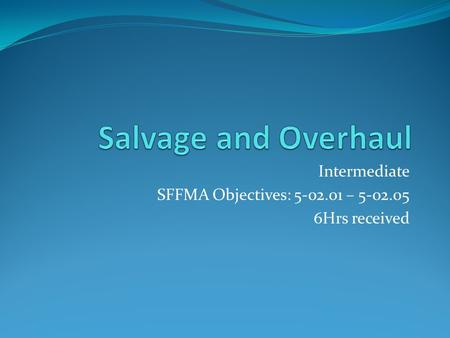 Intermediate SFFMA Objectives: 5-02.01 – 5-02.05 6Hrs received.