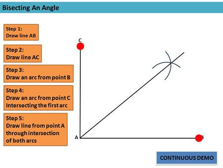 Step 1: Draw line AB AB Step 2: Draw line AC C Bisecting An Angle Step 3: Draw an arc from point B Step 4: Draw an arc from point C Intersecting the first.