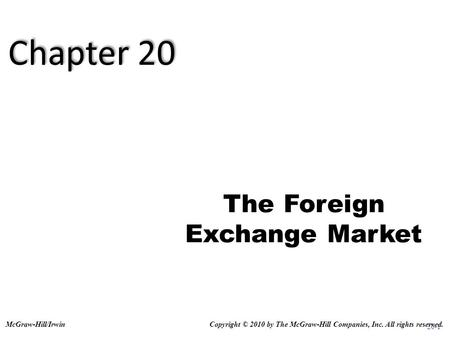 20-1 The Foreign Exchange Market Copyright © 2010 by The McGraw-Hill Companies, Inc. All rights reserved.McGraw-Hill/Irwin Chapter 20.