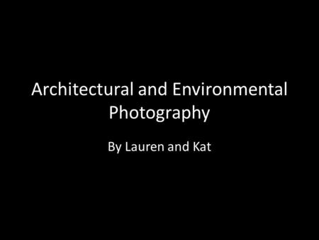 Architectural and Environmental Photography By Lauren and Kat.