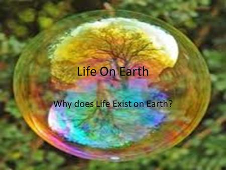Life On Earth Why does Life Exist on Earth?. Essential Standard 6.E.1 Understand the earth/moon/sun system, and the properties, structures and predictable.