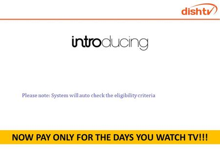 NOW PAY ONLY FOR THE DAYS YOU WATCH TV!!! 1) This offer is only for SD Subscriber 2) Only for Individual Customer 3) It is only for NORTH AND SOUTH customers.