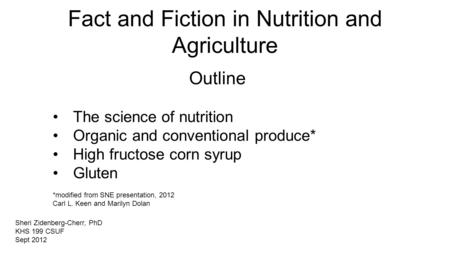 Fact and Fiction in Nutrition and Agriculture Outline The science of nutrition Organic and conventional produce* High fructose corn syrup Gluten *modified.
