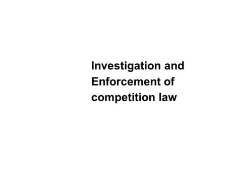 Investigation and Enforcement of competition law.