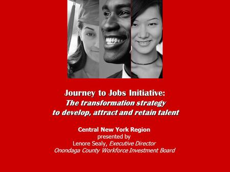 Journey to Jobs Initiative The transformation strategy to develop, attract and retain talent Journey to Jobs Initiative: The transformation strategy to.