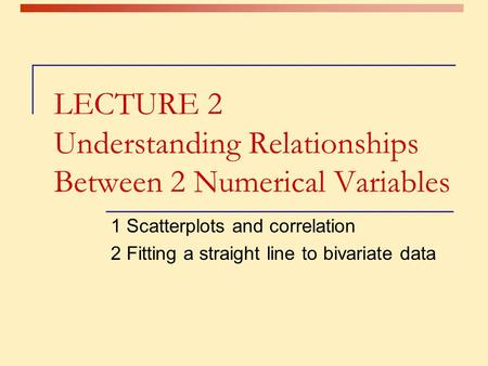 LECTURE 2 Understanding Relationships Between 2 Numerical Variables