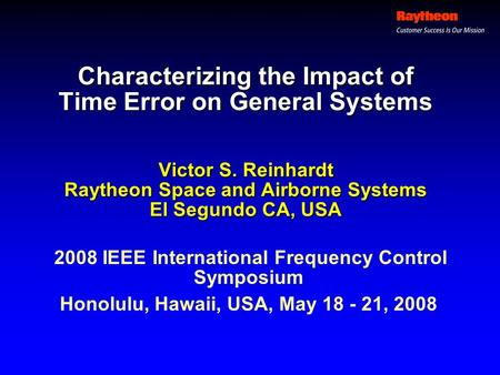 Characterizing the Impact of Time Error on General Systems Victor S. Reinhardt Raytheon Space and Airborne Systems El Segundo CA, USA 2008 IEEE International.