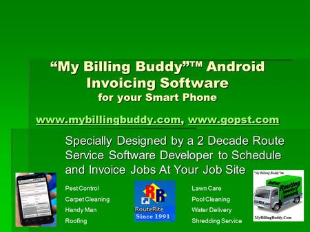 """My Billing Buddy""™ Android Invoicing Software for your Smart Phone www.mybillingbuddy.com, www.gopst.com www.mybillingbuddy.comwww.gopst.com www.mybillingbuddy.comwww.gopst.com."