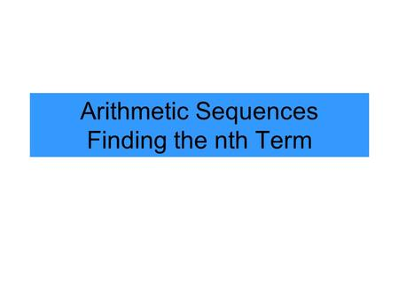 Arithmetic Sequences Finding the nth Term. Arithmetic Sequences A pattern where all numbers are related by the same common difference. The common difference.