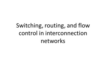 Switching, routing, and flow control in interconnection networks.